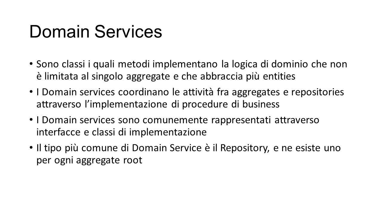 Domain Services Sono classi i quali metodi implementano la logica di dominio che non è limitata al singolo aggregate e che abbraccia più entities.