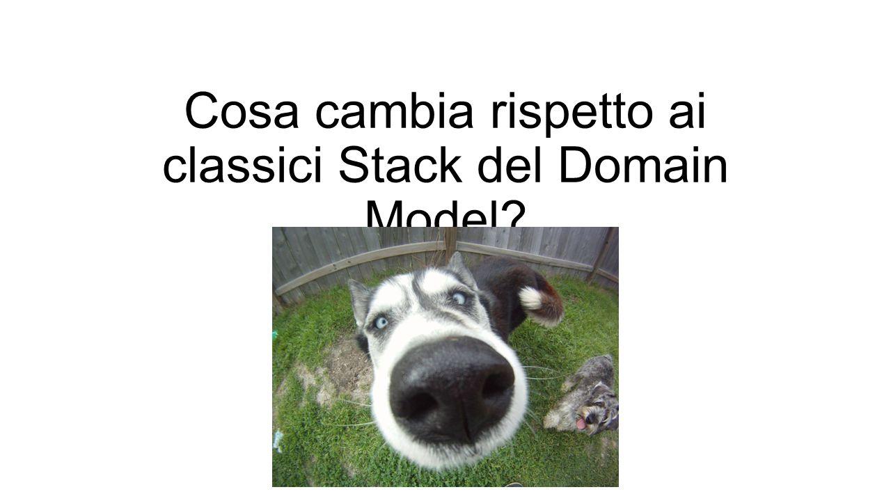 Cosa cambia rispetto ai classici Stack del Domain Model
