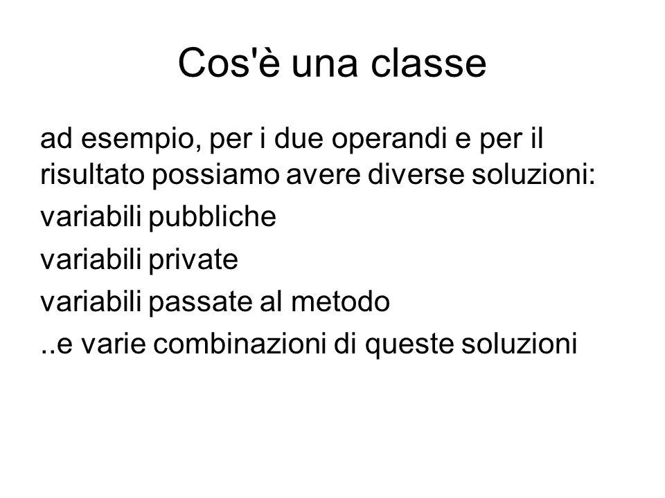 Cos è una classe ad esempio, per i due operandi e per il risultato possiamo avere diverse soluzioni: