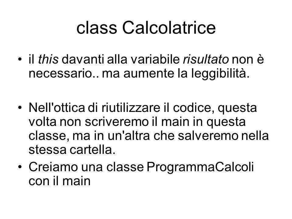 class Calcolatrice il this davanti alla variabile risultato non è necessario.. ma aumente la leggibilità.