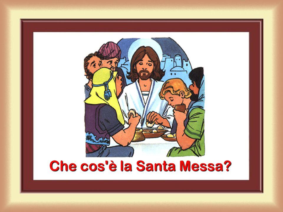 Che cos è la Santa Messa