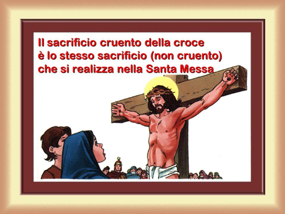 Il sacrificio cruento della croce è lo stesso sacrificio (non cruento) che si realizza nella Santa Messa
