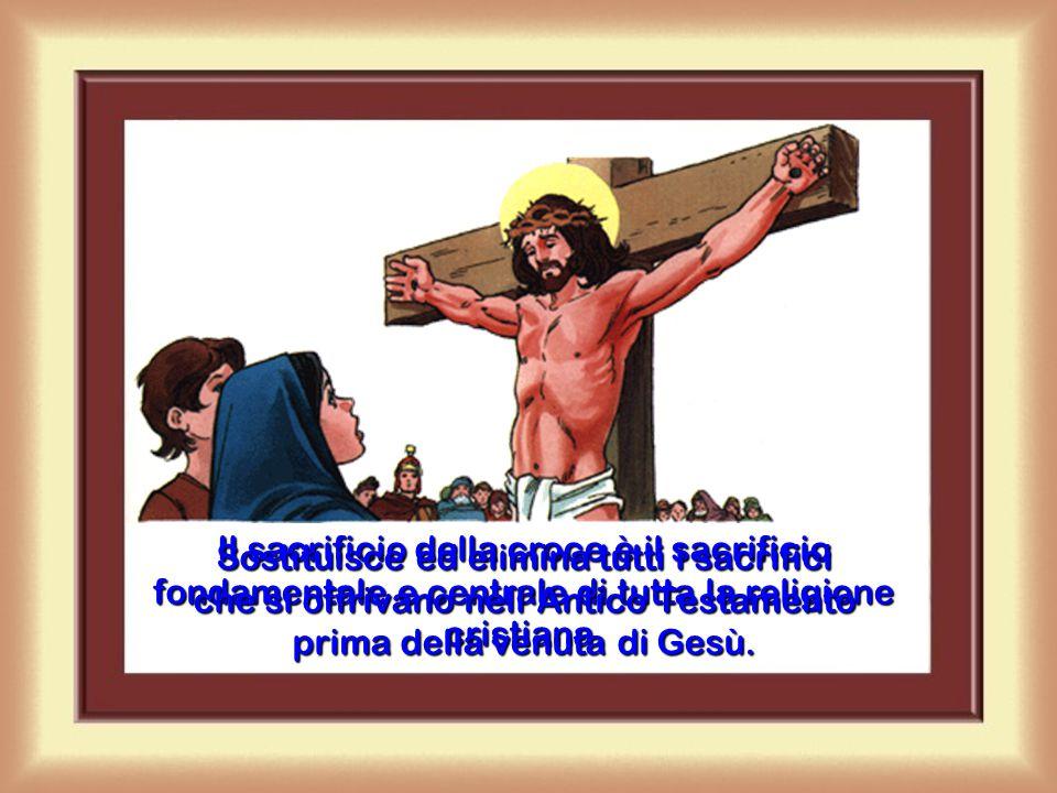 Il sacrificio della croce è il sacrificio fondamentale e centrale di tutta la religione cristiana.