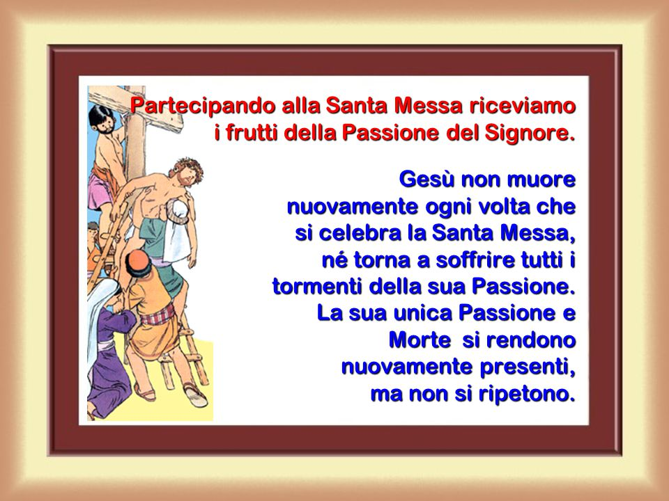 Partecipando alla Santa Messa riceviamo i frutti della Passione del Signore.