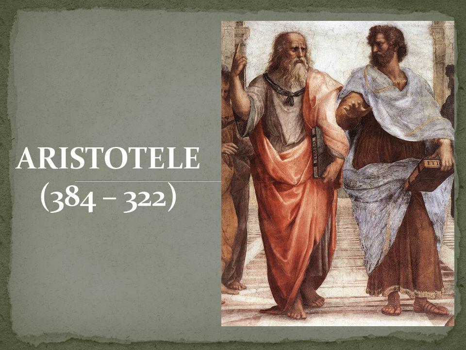 ARISTOTELE (384 – 322)