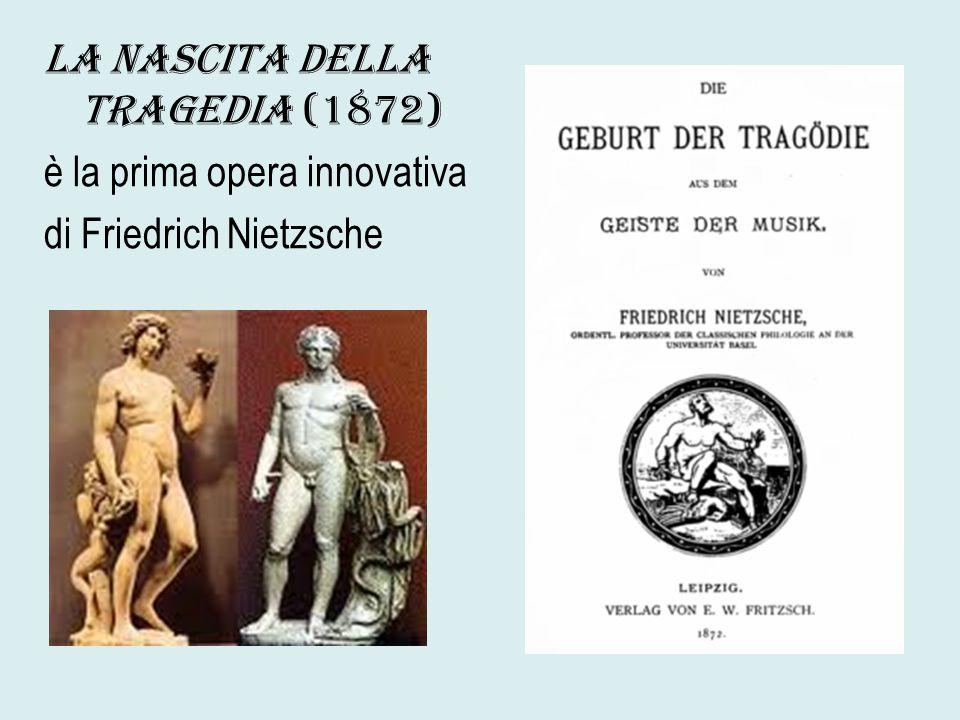 La Nascita della Tragedia (1872) è la prima opera innovativa di Friedrich Nietzsche