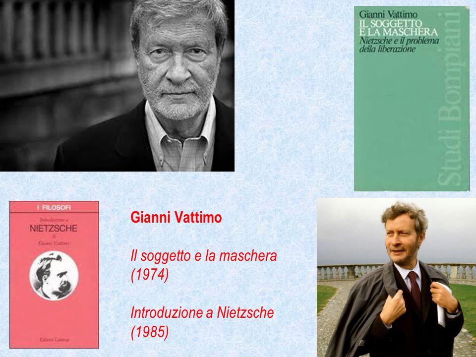 Gianni Vattimo Il soggetto e la maschera (1974) Introduzione a Nietzsche (1985)