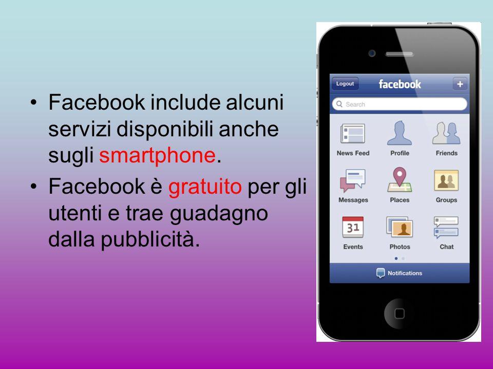 Facebook include alcuni servizi disponibili anche sugli smartphone.