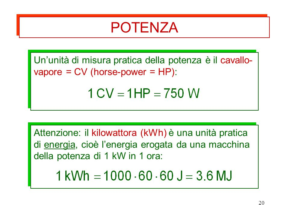 POTENZA Un'unità di misura pratica della potenza è il cavallo-vapore = CV (horse-power = HP):