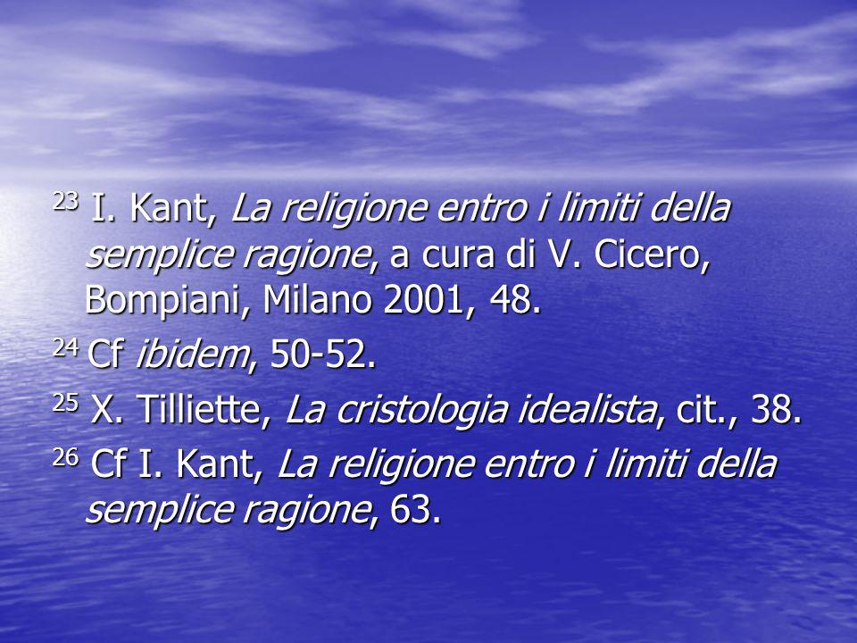 23 I. Kant, La religione entro i limiti della semplice ragione, a cura di V. Cicero, Bompiani, Milano 2001, 48.