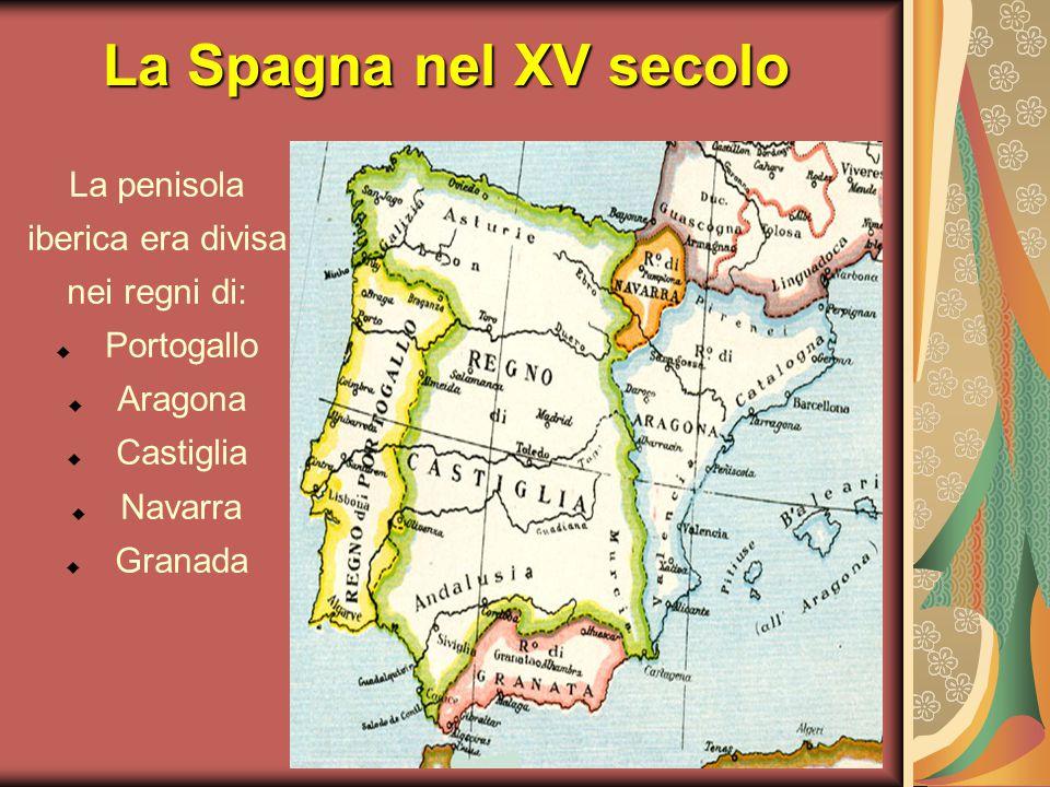 La Spagna nel XV secolo La penisola iberica era divisa nei regni di:
