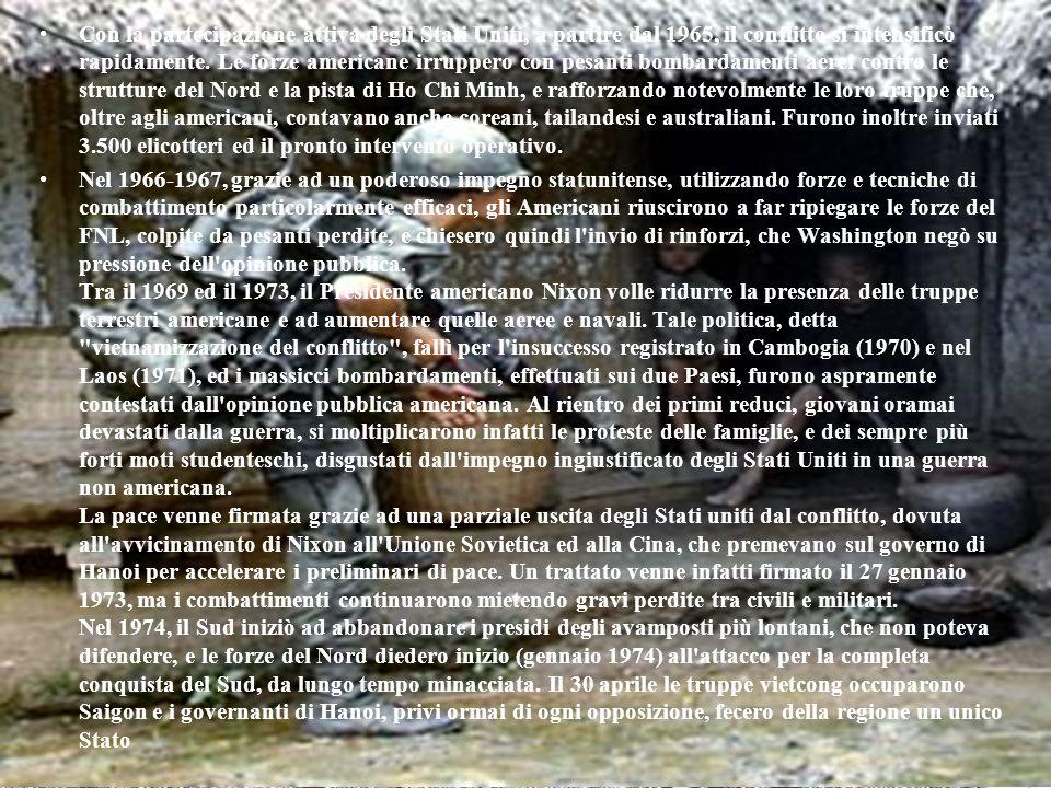 Con la partecipazione attiva degli Stati Uniti, a partire dal 1965, il conflitto si intensificò rapidamente. Le forze americane irruppero con pesanti bombardamenti aerei contro le strutture del Nord e la pista di Ho Chi Minh, e rafforzando notevolmente le loro truppe che, oltre agli americani, contavano anche coreani, tailandesi e australiani. Furono inoltre inviati 3.500 elicotteri ed il pronto intervento operativo.