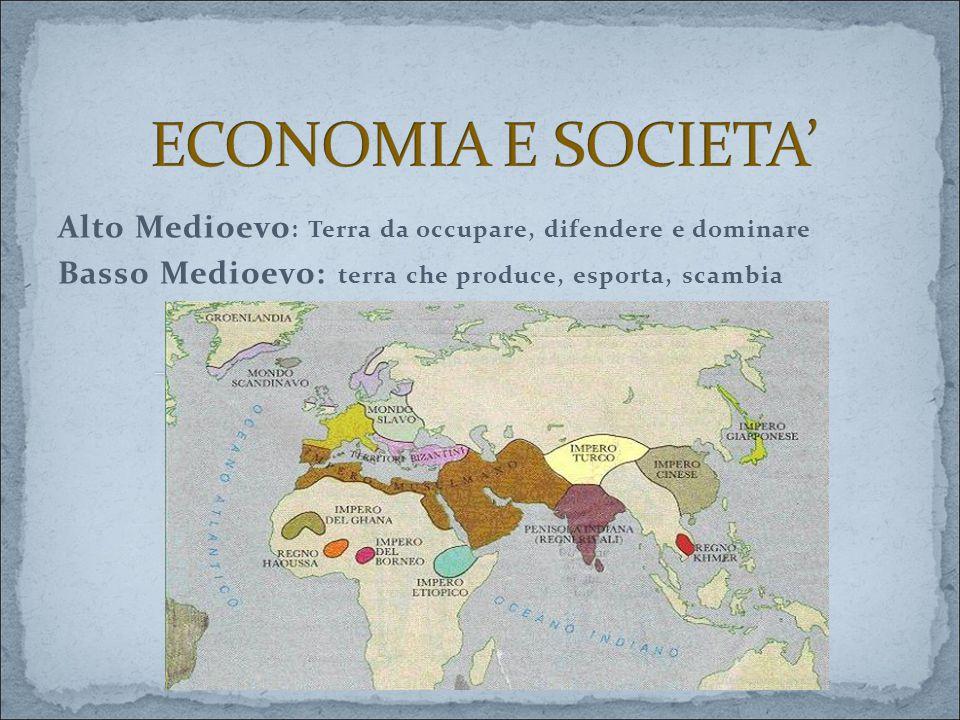 ECONOMIA E SOCIETA' Alto Medioevo: Terra da occupare, difendere e dominare.