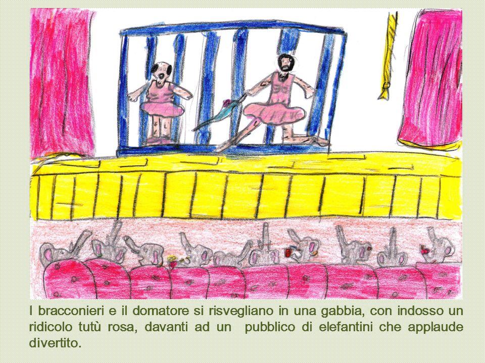I bracconieri e il domatore si risvegliano in una gabbia, con indosso un ridicolo tutù rosa, davanti ad un pubblico di elefantini che applaude divertito.