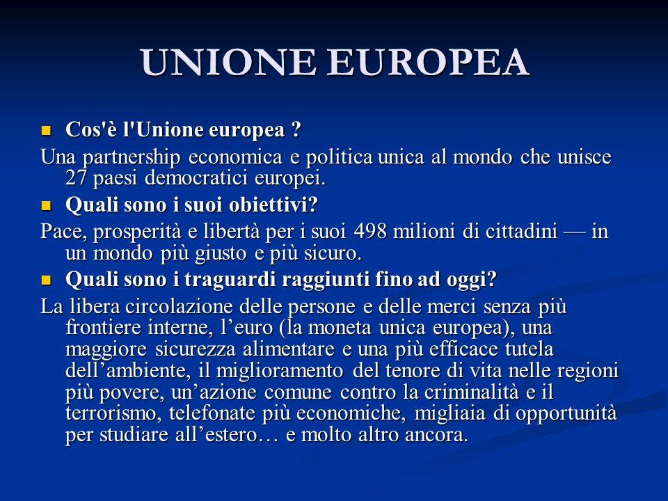 UNIONE EUROPEA Cos è l Unione europea