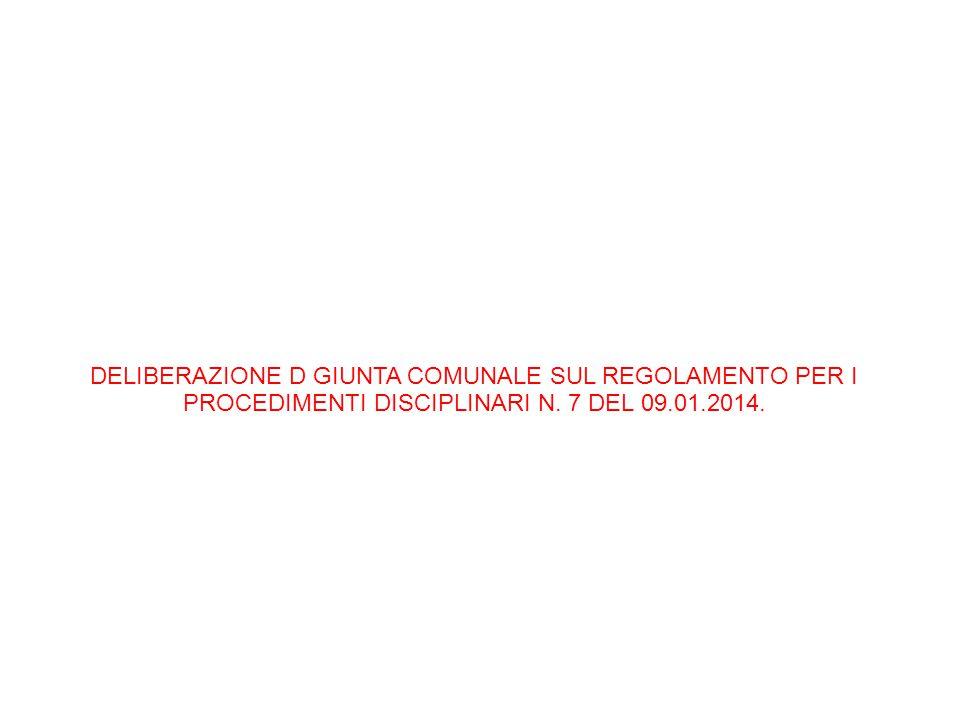 25/06/13 25/06/13. DELIBERAZIONE D GIUNTA COMUNALE SUL REGOLAMENTO PER I PROCEDIMENTI DISCIPLINARI N. 7 DEL 09.01.2014.