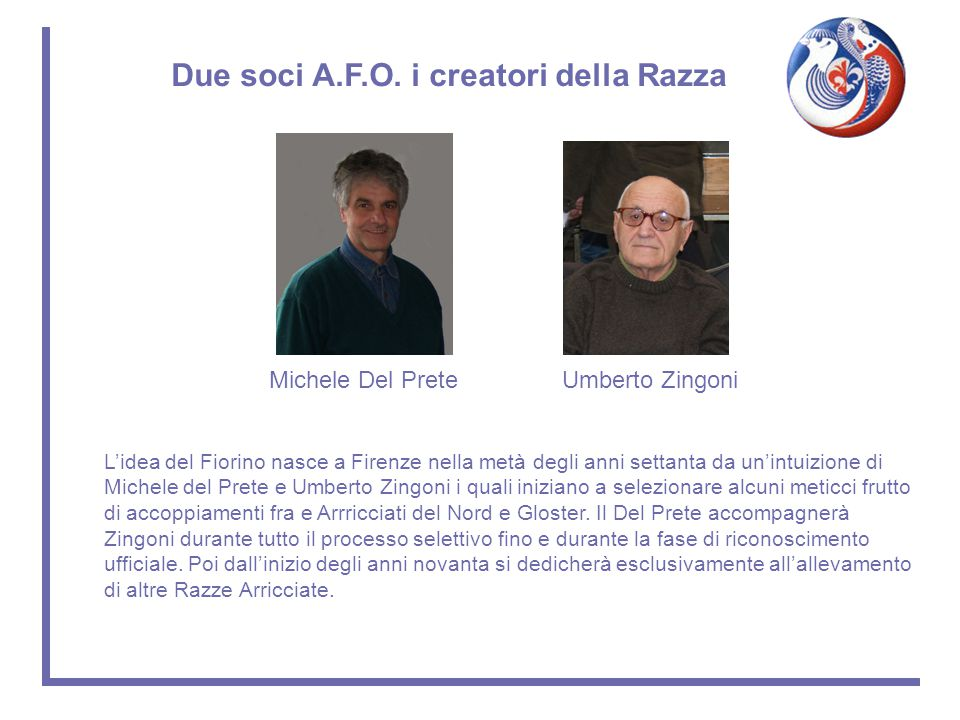 Due soci A.F.O. i creatori della Razza