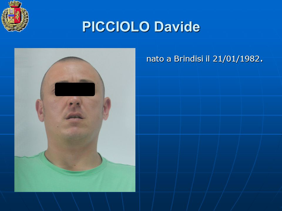 PICCIOLO Davide nato a Brindisi il 21/01/1982.