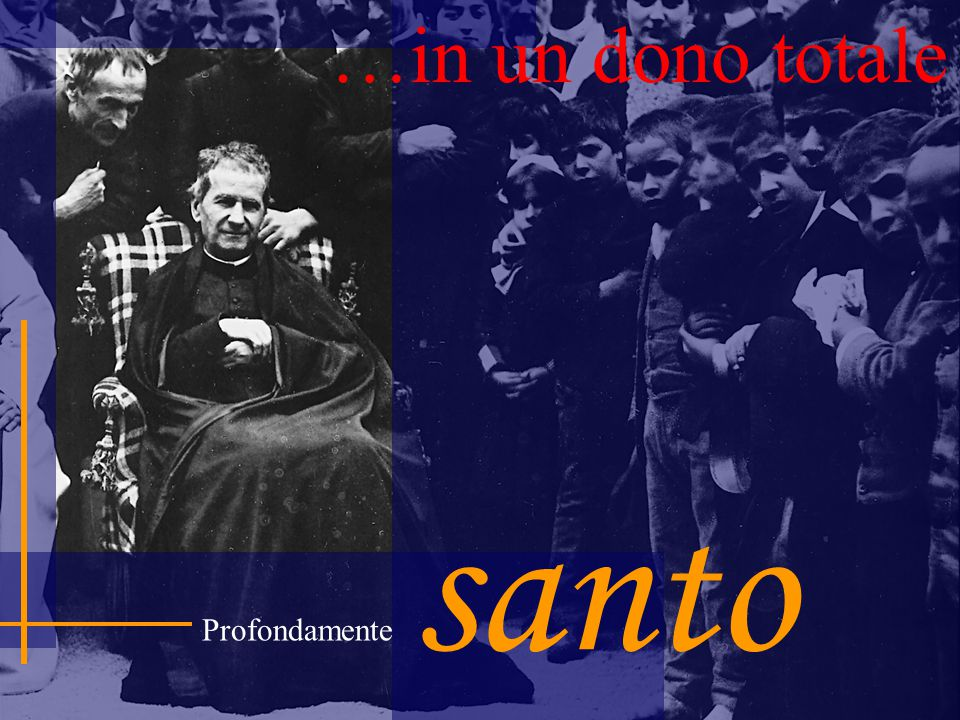 …in un dono totale santo Profondamente