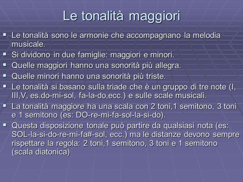 Le tonalità maggiori Le tonalità sono le armonie che accompagnano la melodia musicale. Si dividono in due famiglie: maggiori e minori.