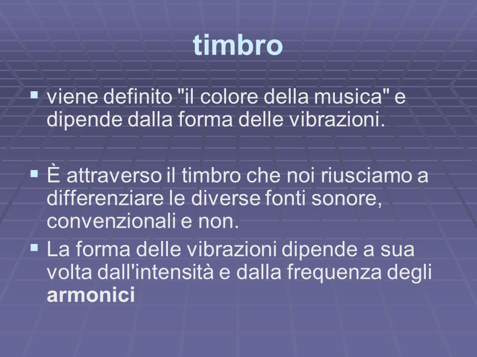 timbro viene definito il colore della musica e dipende dalla forma delle vibrazioni.
