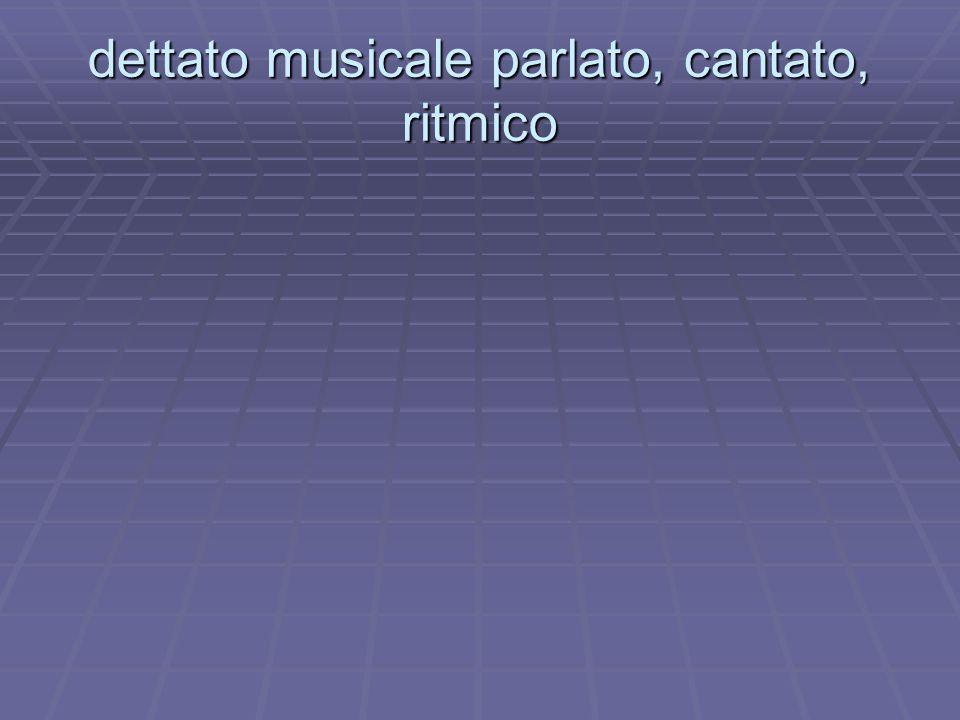 dettato musicale parlato, cantato, ritmico