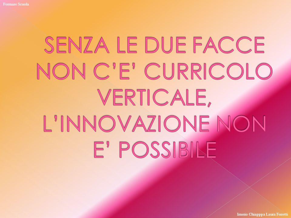 Formare Scuola SENZA LE DUE FACCE NON C'E' CURRICOLO VERTICALE, L'INNOVAZIONE NON E' POSSIBILE.