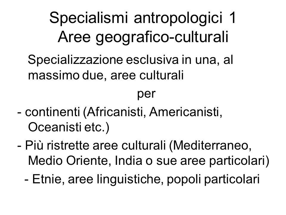 Specialismi antropologici 1 Aree geografico-culturali