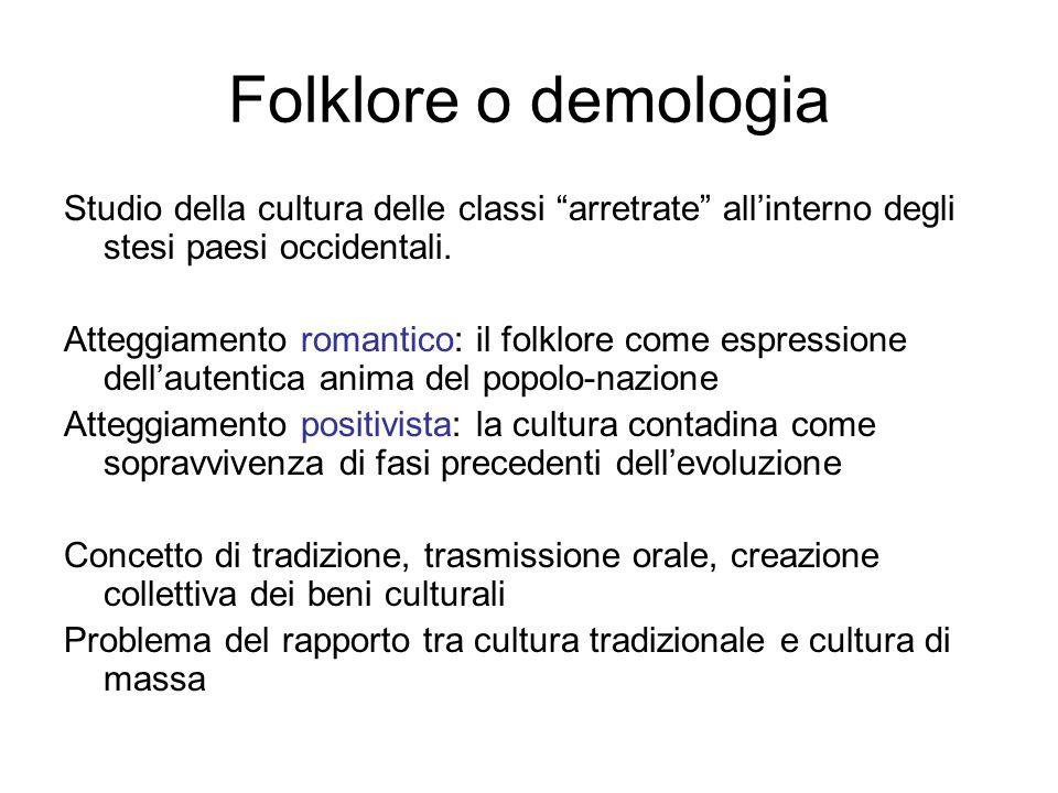 Folklore o demologia Studio della cultura delle classi arretrate all'interno degli stesi paesi occidentali.