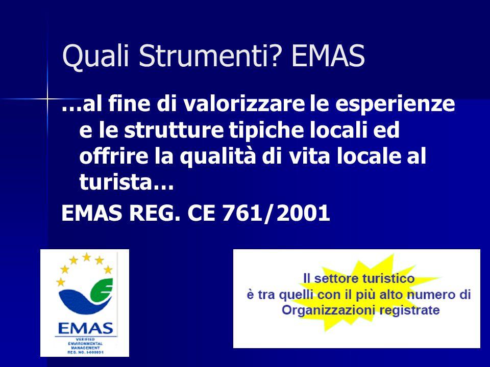 Quali Strumenti EMAS …al fine di valorizzare le esperienze e le strutture tipiche locali ed offrire la qualità di vita locale al turista…