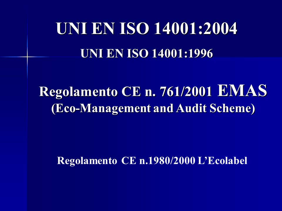 UNI EN ISO 14001:2004 UNI EN ISO 14001:1996. Regolamento CE n. 761/2001 EMAS (Eco-Management and Audit Scheme)