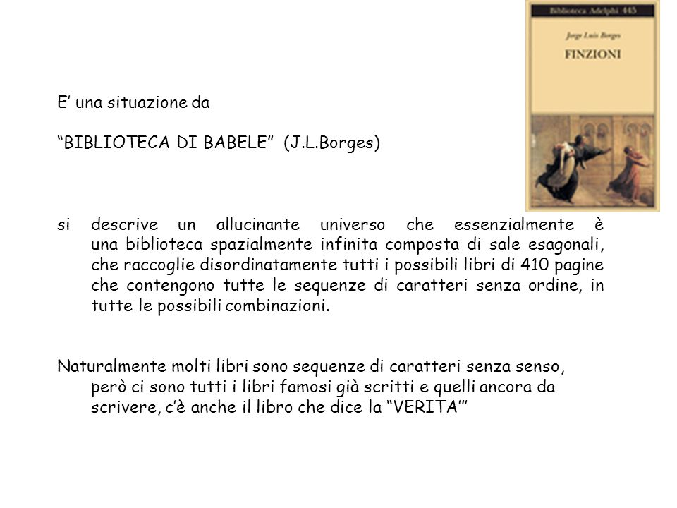 E' una situazione da BIBLIOTECA DI BABELE (J.L.Borges)