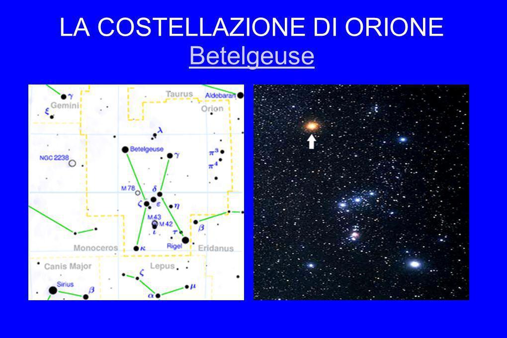 LA COSTELLAZIONE DI ORIONE Betelgeuse