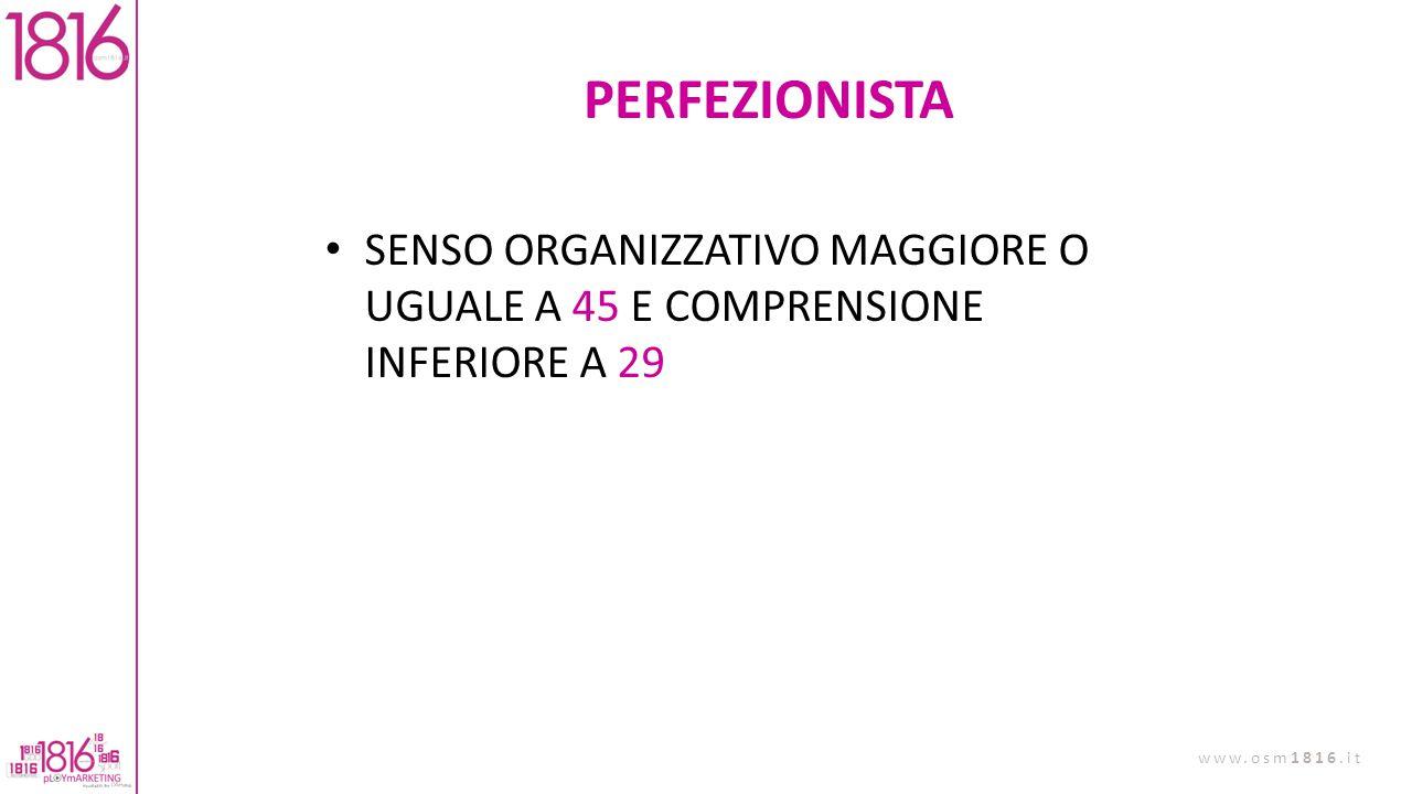 PERFEZIONISTA SENSO ORGANIZZATIVO MAGGIORE O UGUALE A 45 E COMPRENSIONE INFERIORE A 29