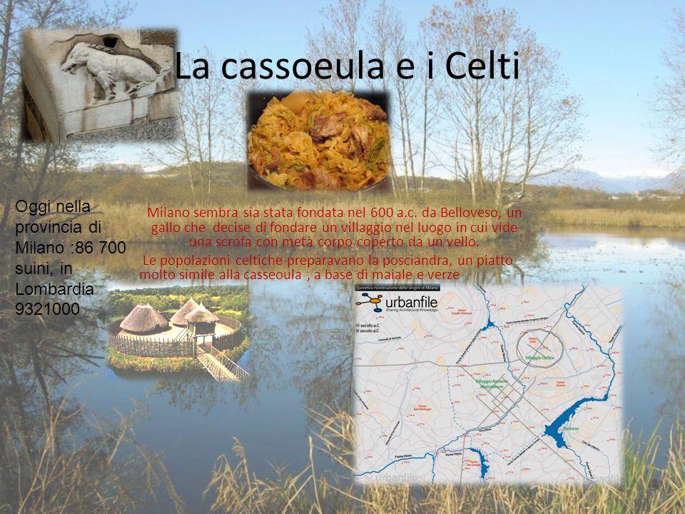 La cassoeula e i Celti Oggi nella provincia di Milano :86 700 suini, in Lombardia 9321000.