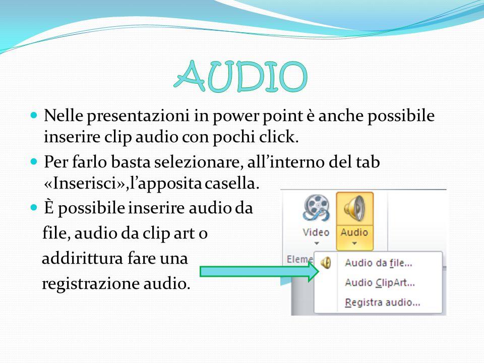 AUDIO Nelle presentazioni in power point è anche possibile inserire clip audio con pochi click.