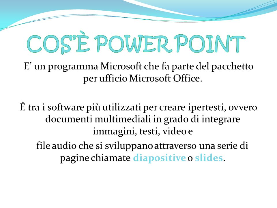Cos'è Power Point E' un programma Microsoft che fa parte del pacchetto per ufficio Microsoft Office.
