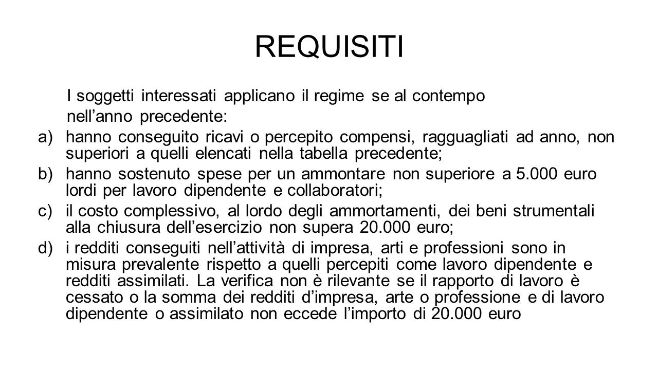 REQUISITI I soggetti interessati applicano il regime se al contempo