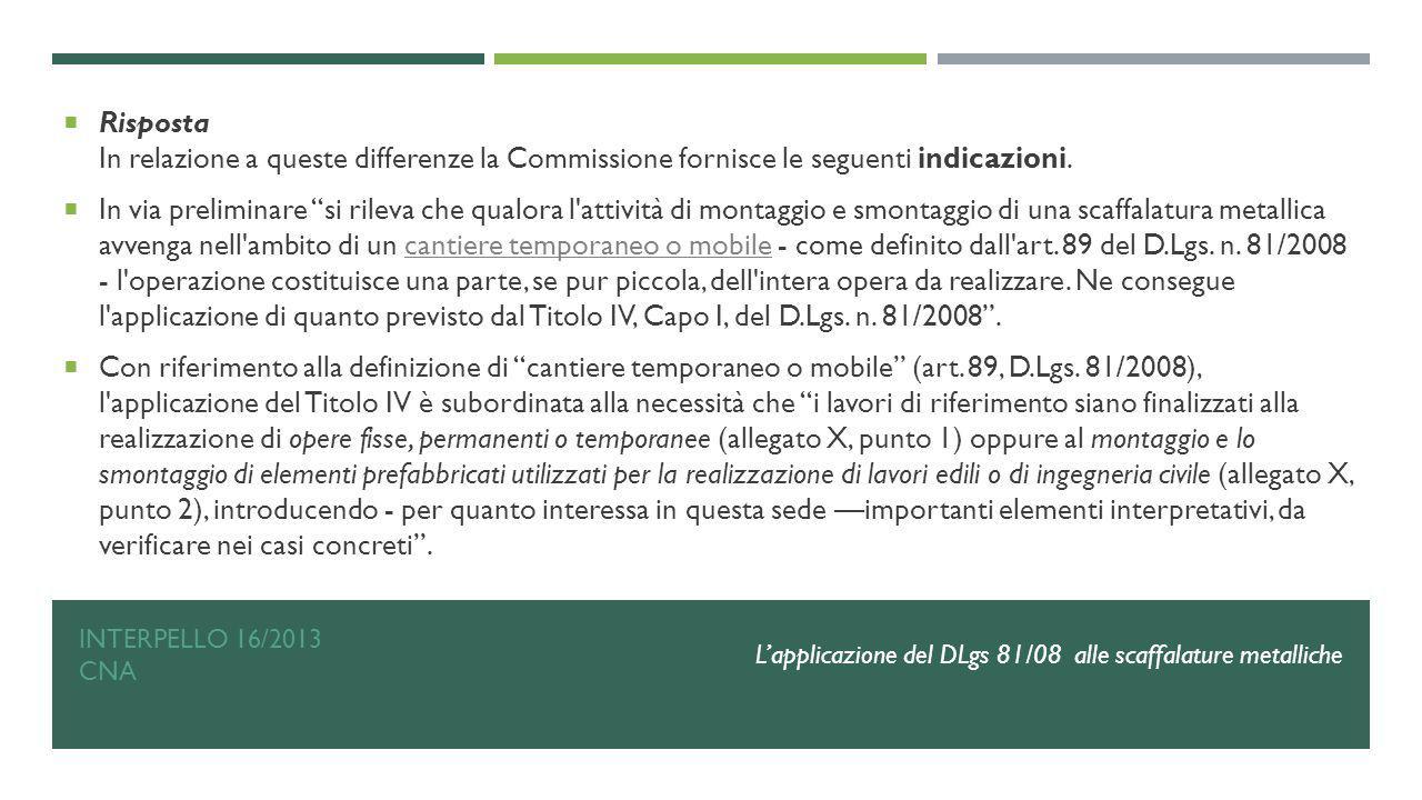 Risposta In relazione a queste differenze la Commissione fornisce le seguenti indicazioni.