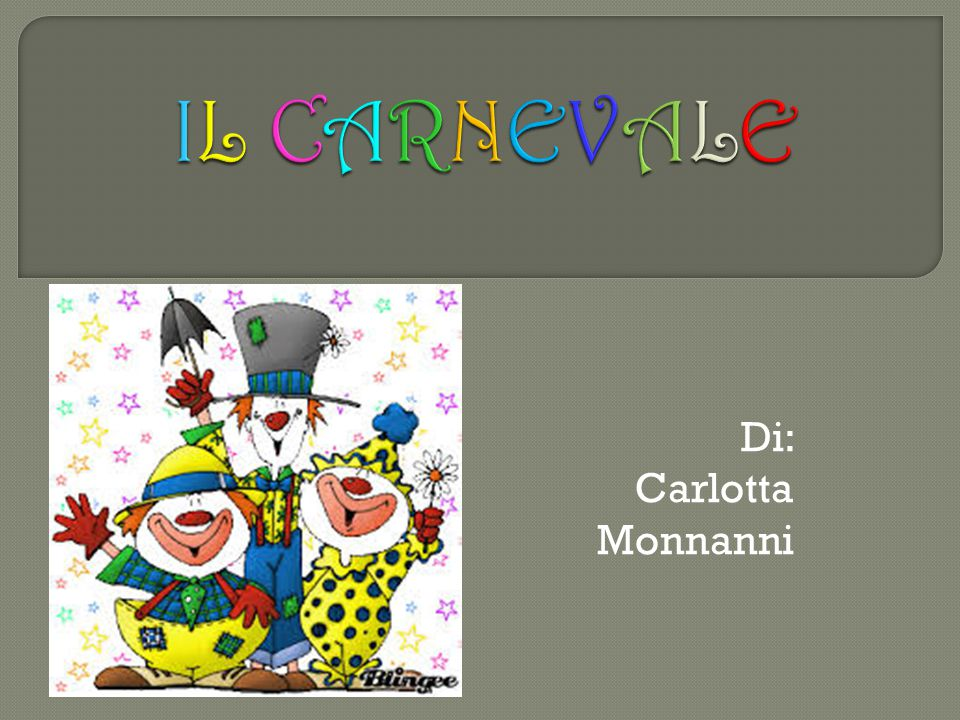 IL CARNEVALE Di: Carlotta Monnanni