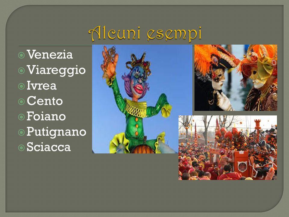 Alcuni esempi Venezia Viareggio Ivrea Cento Foiano Putignano Sciacca