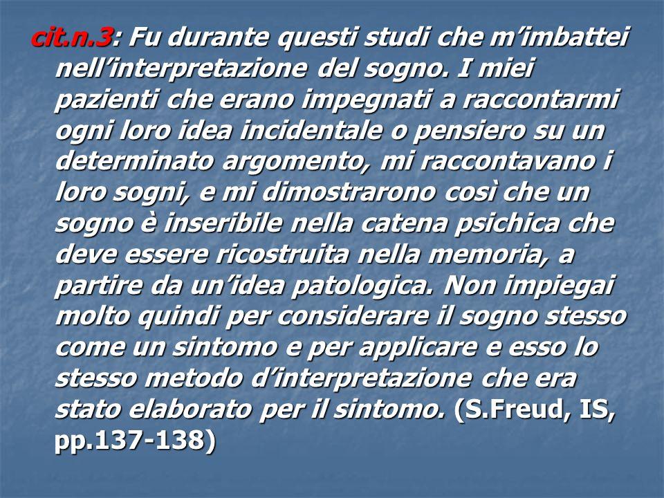 cit.n.3: Fu durante questi studi che m'imbattei nell'interpretazione del sogno.