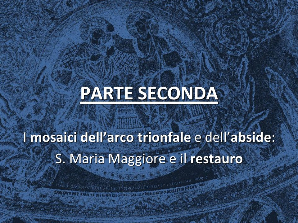PARTE SECONDA I mosaici dell'arco trionfale e dell'abside: