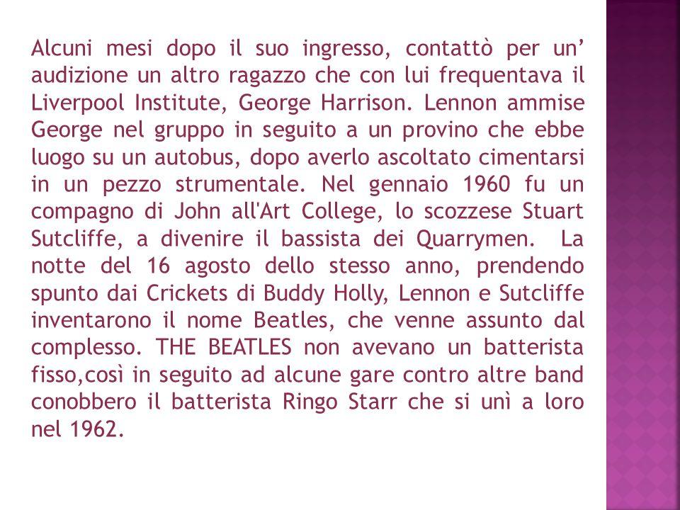 Alcuni mesi dopo il suo ingresso, contattò per un' audizione un altro ragazzo che con lui frequentava il Liverpool Institute, George Harrison.