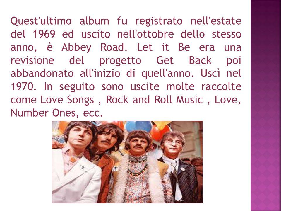 Quest ultimo album fu registrato nell estate del 1969 ed uscito nell ottobre dello stesso anno, è Abbey Road.