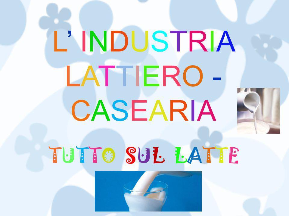 L' INDUSTRIA LATTIERO -CASEARIA