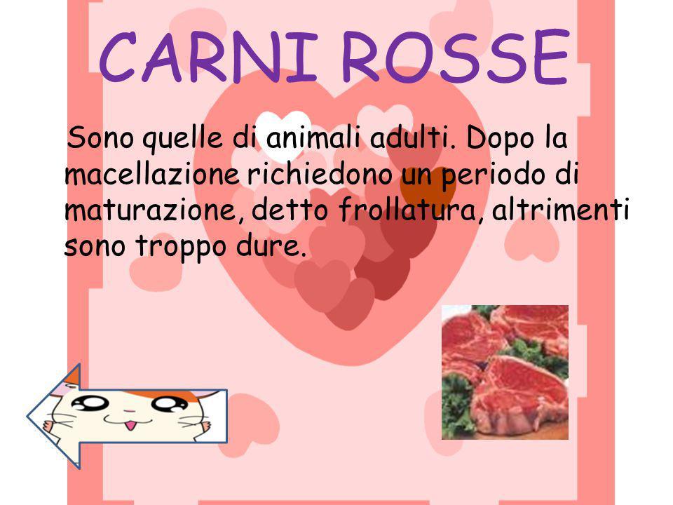 CARNI ROSSE Sono quelle di animali adulti.