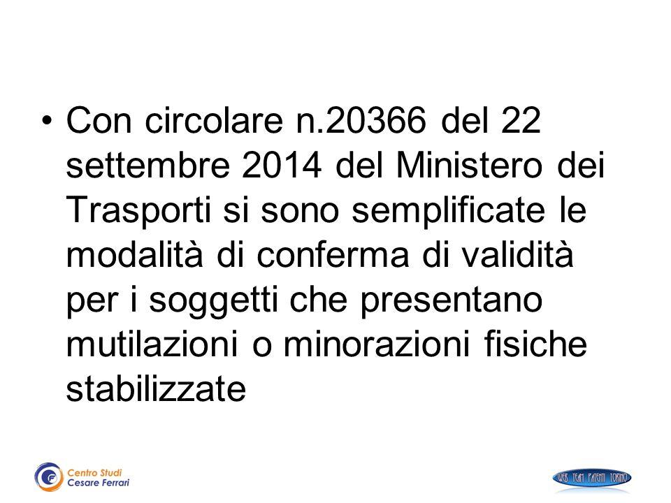 Con circolare n.20366 del 22 settembre 2014 del Ministero dei Trasporti si sono semplificate le modalità di conferma di validità per i soggetti che presentano mutilazioni o minorazioni fisiche stabilizzate