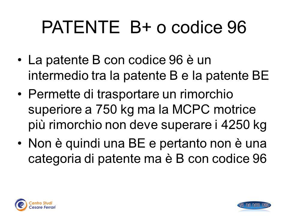 PATENTE B+ o codice 96 La patente B con codice 96 è un intermedio tra la patente B e la patente BE.