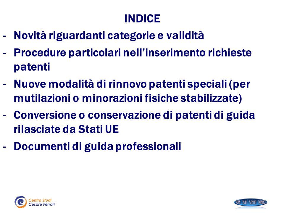 INDICE Novità riguardanti categorie e validità. Procedure particolari nell'inserimento richieste patenti.